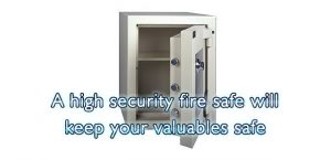 A high security fire safe will keep your valuables safe